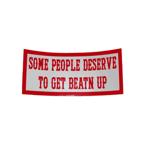 some people deserve to get beatn up sticker